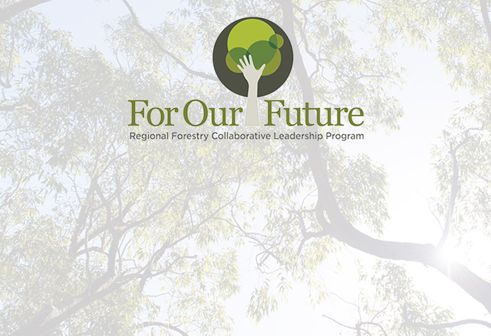 df521b9f209 ... For Our Future – Regional Forestry Collaborative Leadership Program